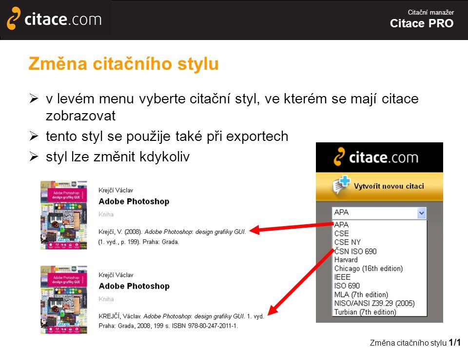 Citační manažer Citace PRO Změna citačního stylu  v levém menu vyberte citační styl, ve kterém se mají citace zobrazovat  tento styl se použije také při exportech  styl lze změnit kdykoliv Změna citačního stylu 1/1