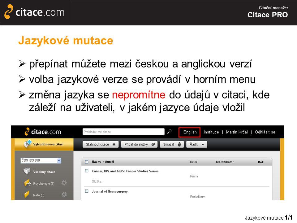 Citační manažer Citace PRO Jazykové mutace  přepínat můžete mezi českou a anglickou verzí  volba jazykové verze se provádí v horním menu  změna jazyka se nepromítne do údajů v citaci, kde záleží na uživateli, v jakém jazyce údaje vložil Jazykové mutace 1/1