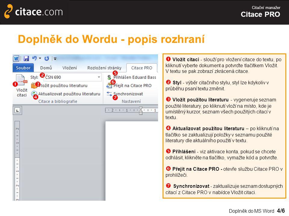 Citační manažer Citace PRO Doplněk do Wordu - popis rozhraní  Vložit citaci - slouží pro vložení citace do textu, po kliknutí vyberte dokument a potvrďte tlačítkem Vložit.