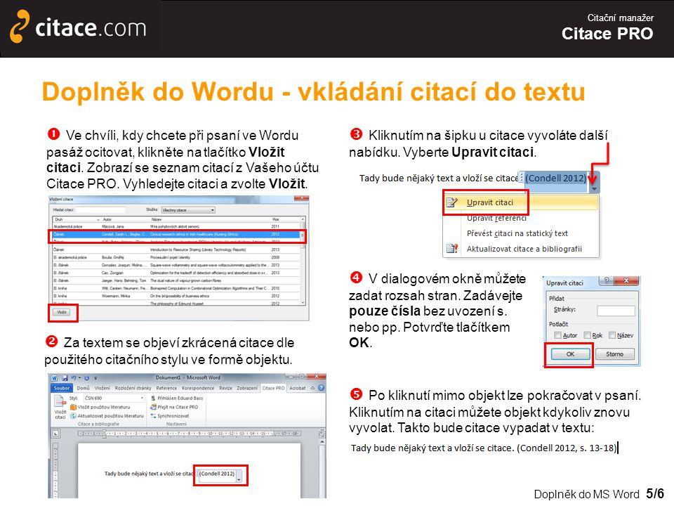 Citační manažer Citace PRO Doplněk do Wordu - vkládání citací do textu  Ve chvíli, kdy chcete při psaní ve Wordu pasáž ocitovat, klikněte na tlačítko Vložit citaci.