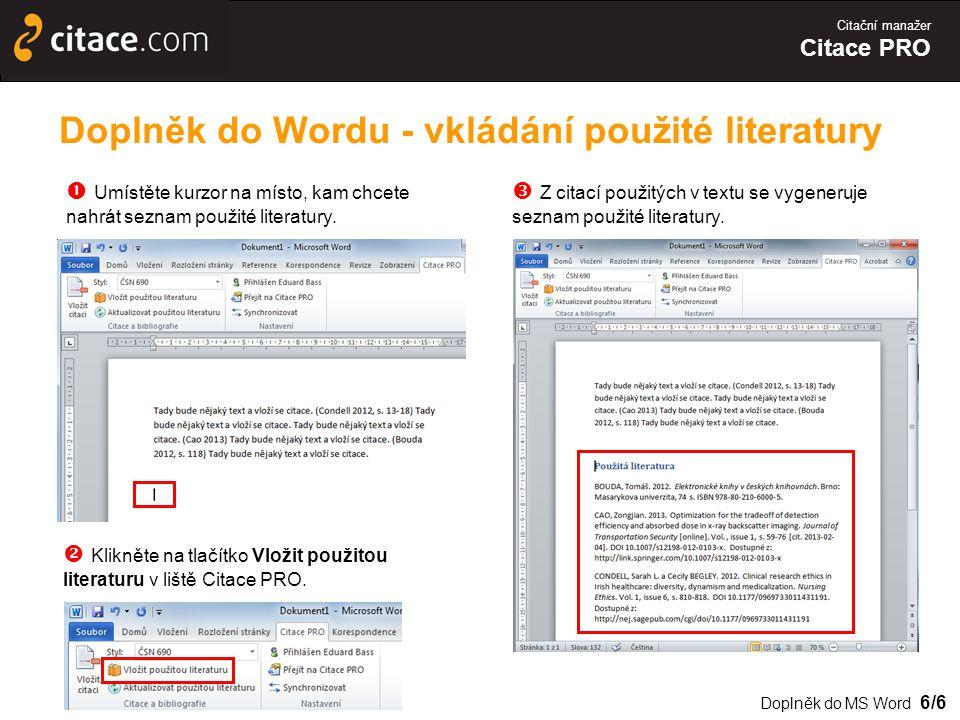 Citační manažer Citace PRO  Z citací použitých v textu se vygeneruje seznam použité literatury.