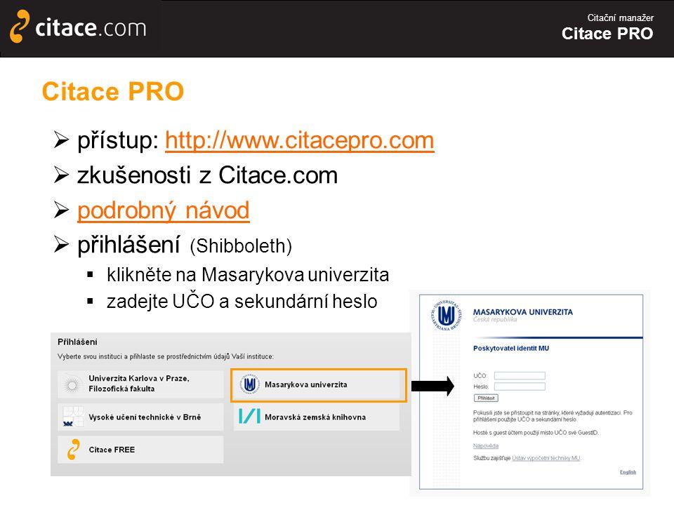 Citační manažer Citace PRO  přístup: http://www.citacepro.comhttp://www.citacepro.com  zkušenosti z Citace.com  podrobný návod podrobný návod  přihlášení (Shibboleth)  klikněte na Masarykova univerzita  zadejte UČO a sekundární heslo