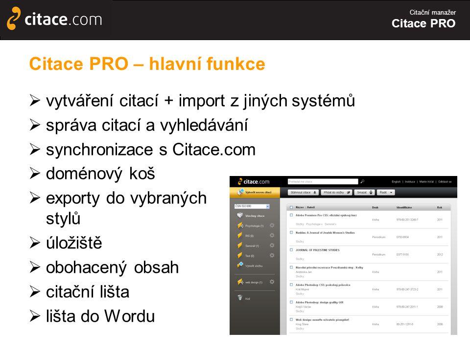 Citační manažer Citace PRO Citace PRO – hlavní funkce  vytváření citací + import z jiných systémů  správa citací a vyhledávání  synchronizace s Citace.com  doménový koš  exporty do vybraných stylů  úložiště  obohacený obsah  citační lišta  lišta do Wordu