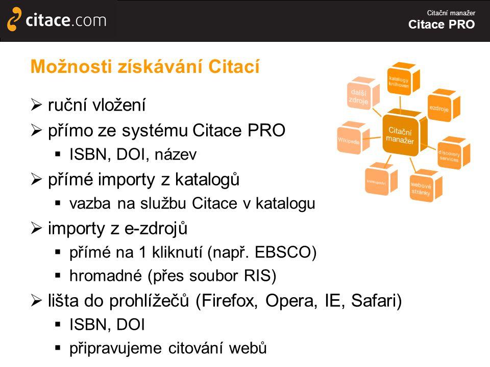 Citační manažer Citace PRO Možnosti získávání Citací  ruční vložení  přímo ze systému Citace PRO  ISBN, DOI, název  přímé importy z katalogů  vazba na službu Citace v katalogu  importy z e-zdrojů  přímé na 1 kliknutí (např.