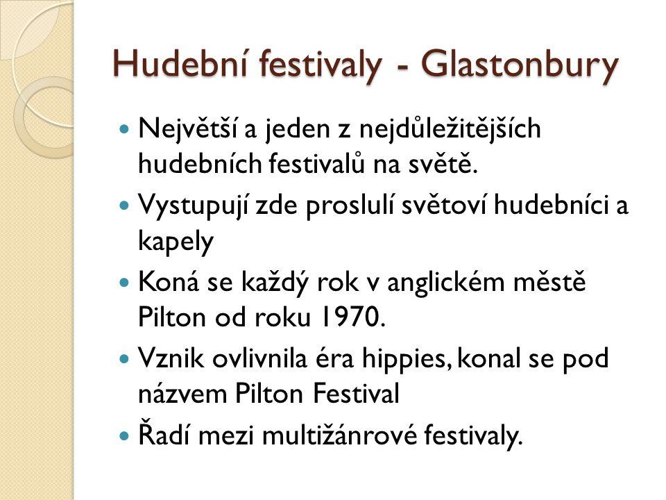 Hudební festivaly - Glastonbury  Největší a jeden z nejdůležitějších hudebních festivalů na světě.