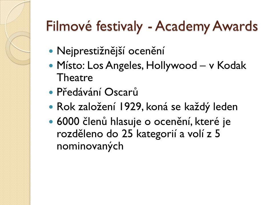 Filmové festivaly - Academy Awards  Nejprestižnější ocenění  Místo: Los Angeles, Hollywood – v Kodak Theatre  Předávání Oscarů  Rok založení 1929, koná se každý leden  6000 členů hlasuje o ocenění, které je rozděleno do 25 kategorií a volí z 5 nominovaných