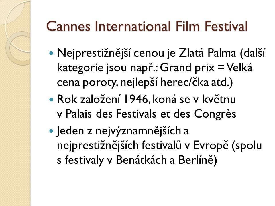 Cannes International Film Festival  Nejprestižnější cenou je Zlatá Palma (další kategorie jsou např.: Grand prix = Velká cena poroty, nejlepší herec/čka atd.)  Rok založení 1946, koná se v květnu v Palais des Festivals et des Congrès  Jeden z nejvýznamnějších a nejprestižnějších festivalů v Evropě (spolu s festivaly v Benátkách a Berlíně)