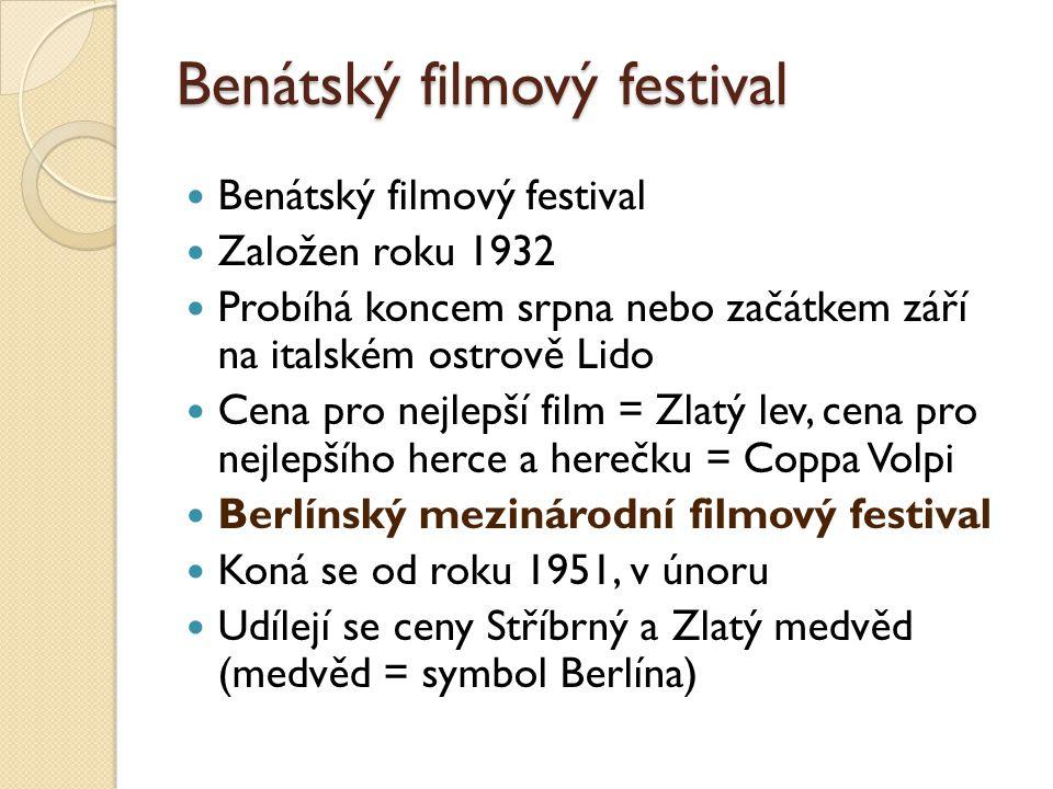 Benátský filmový festival  Benátský filmový festival  Založen roku 1932  Probíhá koncem srpna nebo začátkem září na italském ostrově Lido  Cena pro nejlepší film = Zlatý lev, cena pro nejlepšího herce a herečku = Coppa Volpi  Berlínský mezinárodní filmový festival  Koná se od roku 1951, v únoru  Udílejí se ceny Stříbrný a Zlatý medvěd (medvěd = symbol Berlína)
