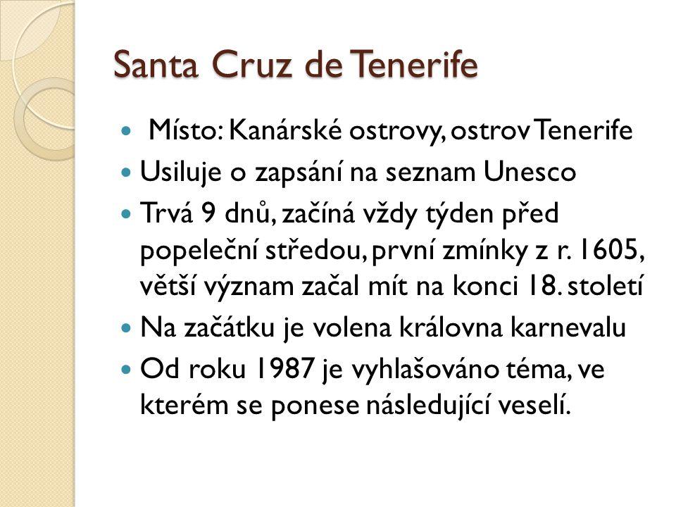 Santa Cruz de Tenerife  Místo: Kanárské ostrovy, ostrov Tenerife  Usiluje o zapsání na seznam Unesco  Trvá 9 dnů, začíná vždy týden před popeleční středou, první zmínky z r.