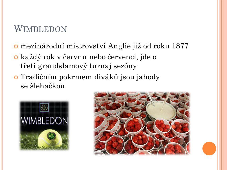 W IMBLEDON mezinárodní mistrovství Anglie již od roku 1877 každý rok v červnu nebo červenci, jde o třetí grandslamový turnaj sezóny Tradičním pokrmem diváků jsou jahody se šlehačkou