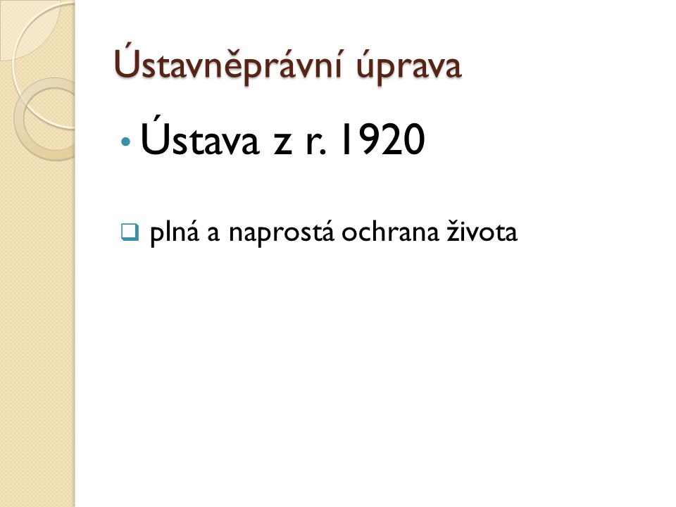 Ústavněprávní úprava • Ústava z r. 1920  plná a naprostá ochrana života