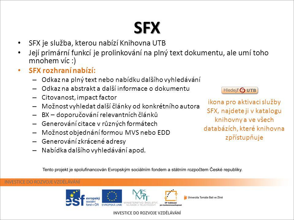 SFX • SFX je služba, kterou nabízí Knihovna UTB • Její primární funkcí je prolinkování na plný text dokumentu, ale umí toho mnohem víc :) • SFX rozhra