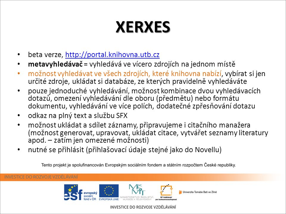 XERXES • beta verze, http://portal.knihovna.utb.czhttp://portal.knihovna.utb.cz • metavyhledávač = vyhledává ve vícero zdrojích na jednom místě • možn