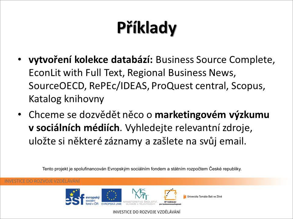 Příklady • vytvoření kolekce databází: Business Source Complete, EconLit with Full Text, Regional Business News, SourceOECD, RePEc/IDEAS, ProQuest cen