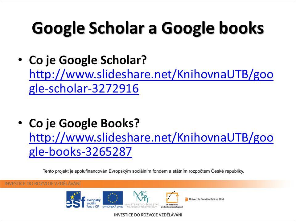 Google Scholar a Google books • Co je Google Scholar? http://www.slideshare.net/KnihovnaUTB/goo gle-scholar-3272916 http://www.slideshare.net/Knihovna