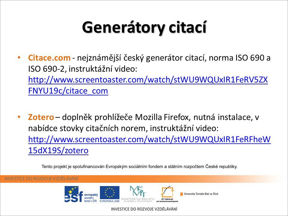 Generátory citací • Citace.com - nejznámější český generátor citací, norma ISO 690 a ISO 690-2, instruktážní video: http://www.screentoaster.com/watch