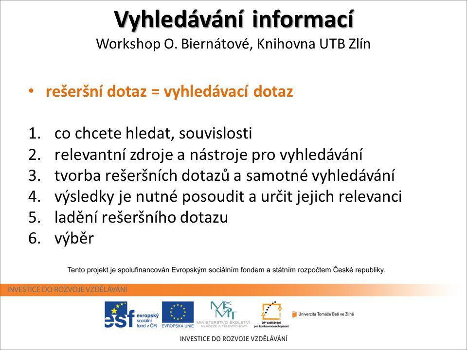 Vyhledávání informací Vyhledávání informací Workshop O. Biernátové, Knihovna UTB Zlín • rešeršní dotaz = vyhledávací dotaz 1.co chcete hledat, souvisl