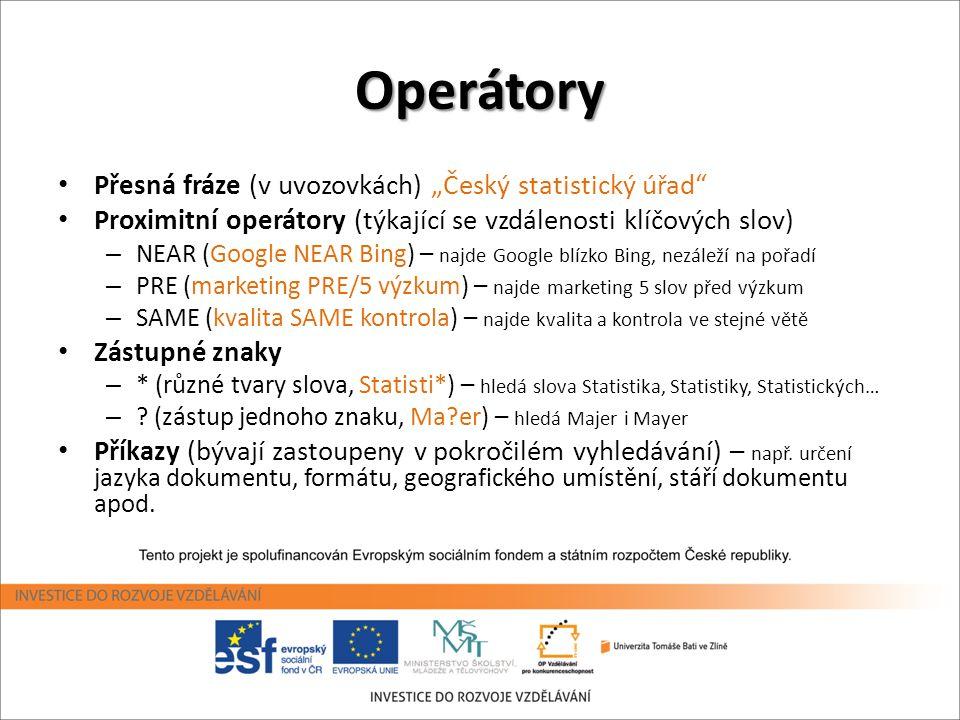 """Operátory • Přesná fráze (v uvozovkách) """"Český statistický úřad"""" • Proximitní operátory (týkající se vzdálenosti klíčových slov) – NEAR (Google NEAR B"""
