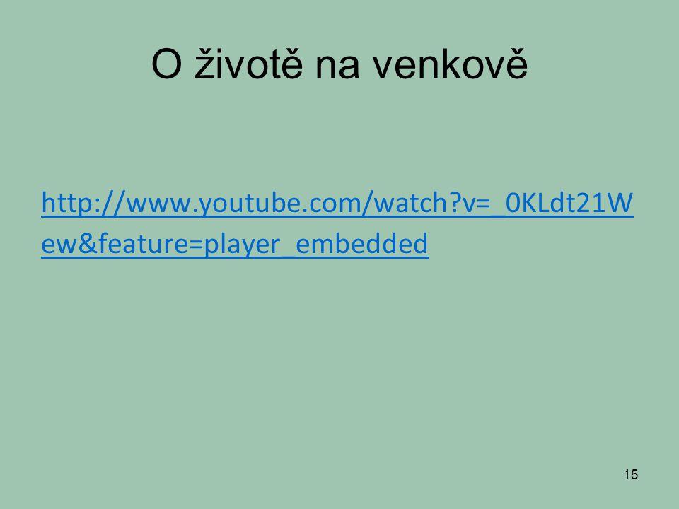 O životě na venkově http://www.youtube.com/watch?v=_0KLdt21W ew&feature=player_embedded 15
