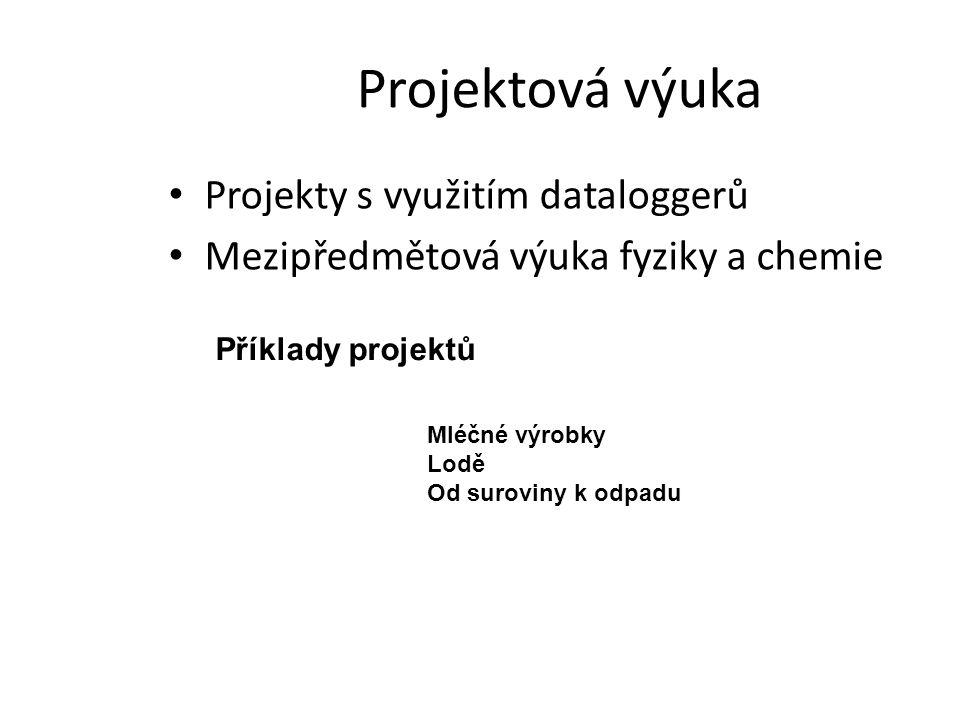 Projektová výuka • Projekty s využitím dataloggerů • Mezipředmětová výuka fyziky a chemie Příklady projektů Mléčné výrobky Lodě Od suroviny k odpadu