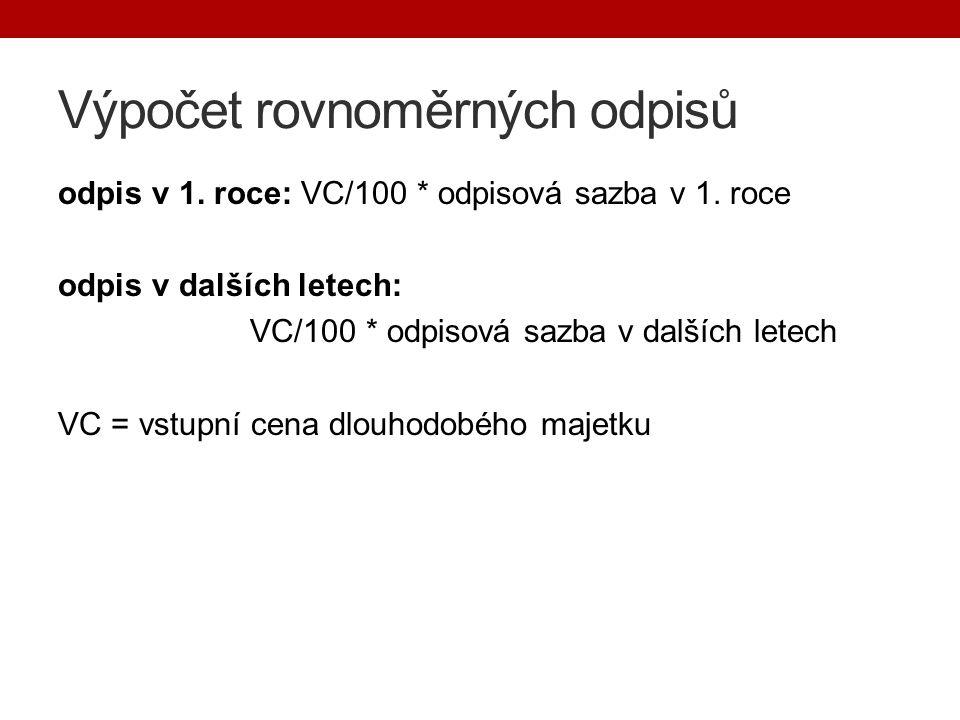 Výpočet rovnoměrných odpisů odpis v 1. roce: VC/100 * odpisová sazba v 1.
