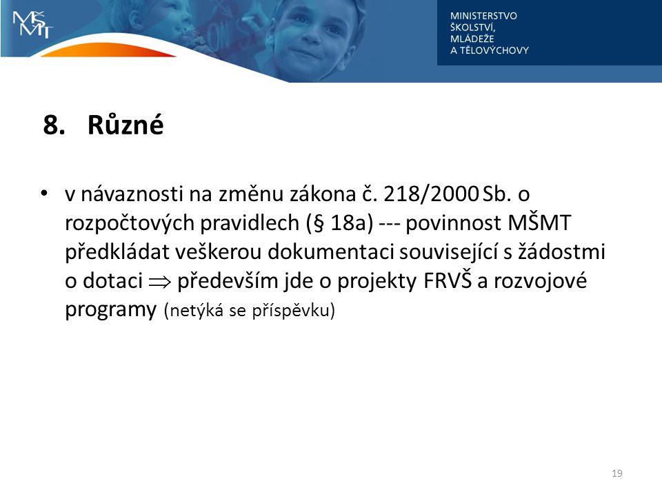 8. Různé • v návaznosti na změnu zákona č. 218/2000 Sb. o rozpočtových pravidlech (§ 18a) --- povinnost MŠMT předkládat veškerou dokumentaci souvisejí
