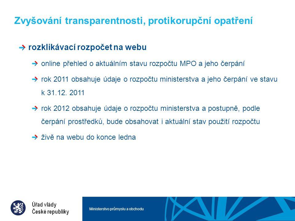 Ministerstvo průmyslu a obchodu Zvyšování transparentnosti, protikorupční opatření rozklikávací rozpočet na webu online přehled o aktuálním stavu rozpočtu MPO a jeho čerpání rok 2011 obsahuje údaje o rozpočtu ministerstva a jeho čerpání ve stavu k 31.12.