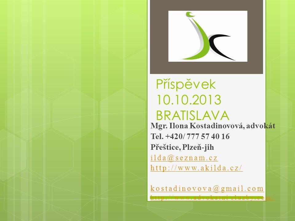 Příspěvek 10.10.2013 BRATISLAVA Mgr. Ilona Kostadinovová, advokát Tel.