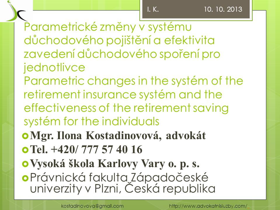 Parametrické změny v systému důchodového pojištění a efektivita zavedení důchodového spoření pro jednotlivce Parametric changes in the systém of the retirement insurance systém and the effectiveness of the retirement saving systém for the individuals  Mgr.