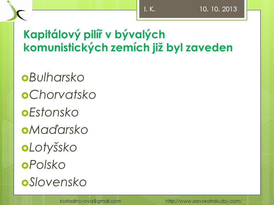 Kapitálový pilíř v bývalých komunistických zemích již byl zaveden  Bulharsko  Chorvatsko  Estonsko  Maďarsko  Lotyšsko  Polsko  Slovensko I.