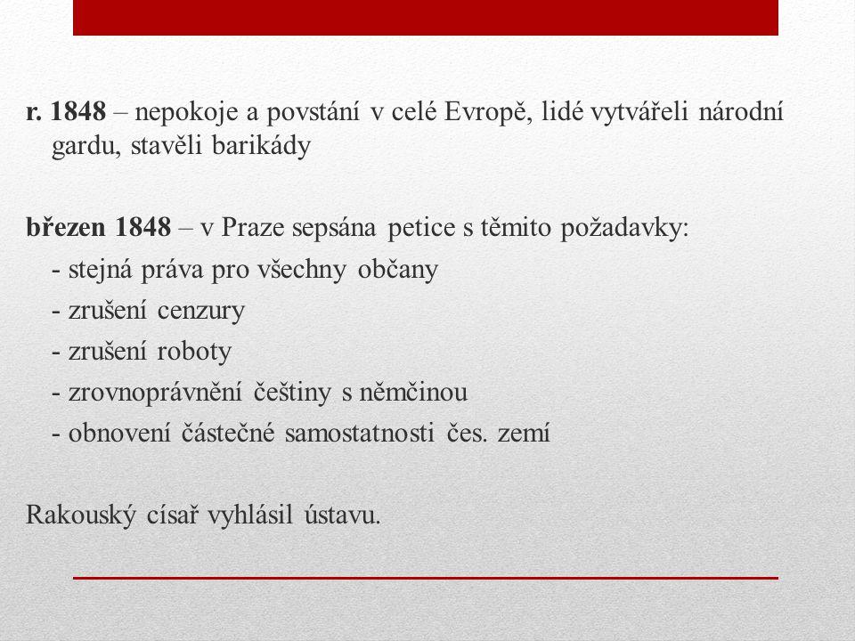 r. 1848 – nepokoje a povstání v celé Evropě, lidé vytvářeli národní gardu, stavěli barikády březen 1848 – v Praze sepsána petice s těmito požadavky: -