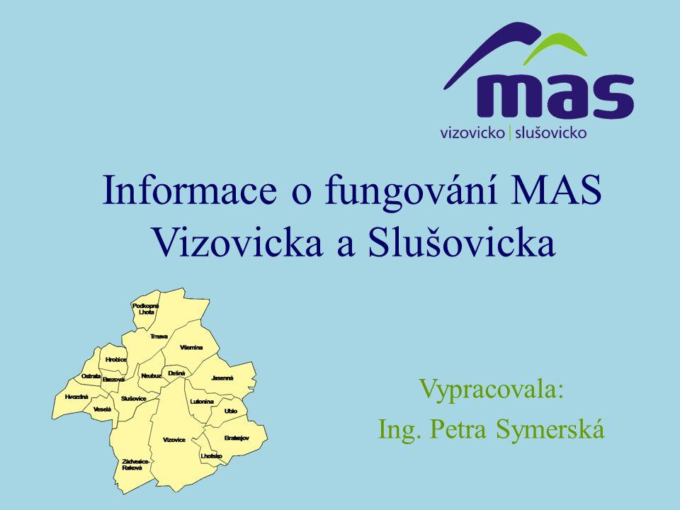 Informace o fungování MAS Vizovicka a Slušovicka Vypracovala: Ing. Petra Symerská