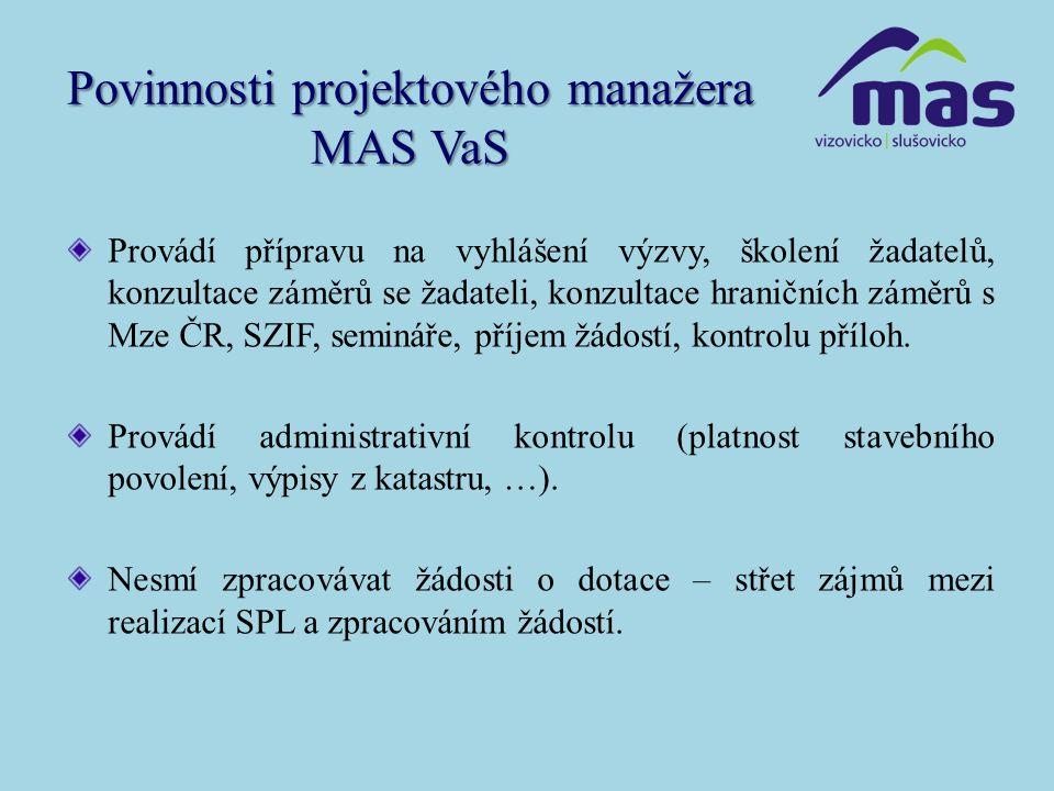 Povinnosti projektového manažera MAS VaS Provádí přípravu na vyhlášení výzvy, školení žadatelů, konzultace záměrů se žadateli, konzultace hraničních z