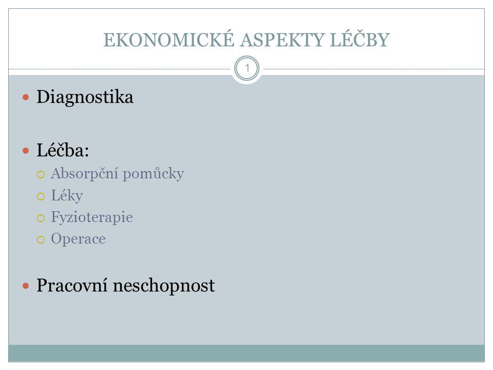EKONOMICKÉ ASPEKTY LÉČBY 1  Diagnostika  Léčba:  Absorpční pomůcky  Léky  Fyzioterapie  Operace  Pracovní neschopnost