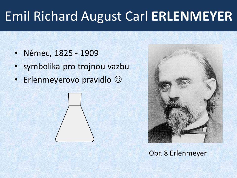 Emil Richard August Carl ERLENMEYER • Němec, 1825 ‑ 1909 • symbolika pro trojnou vazbu • Erlenmeyerovo pravidlo  Obr.