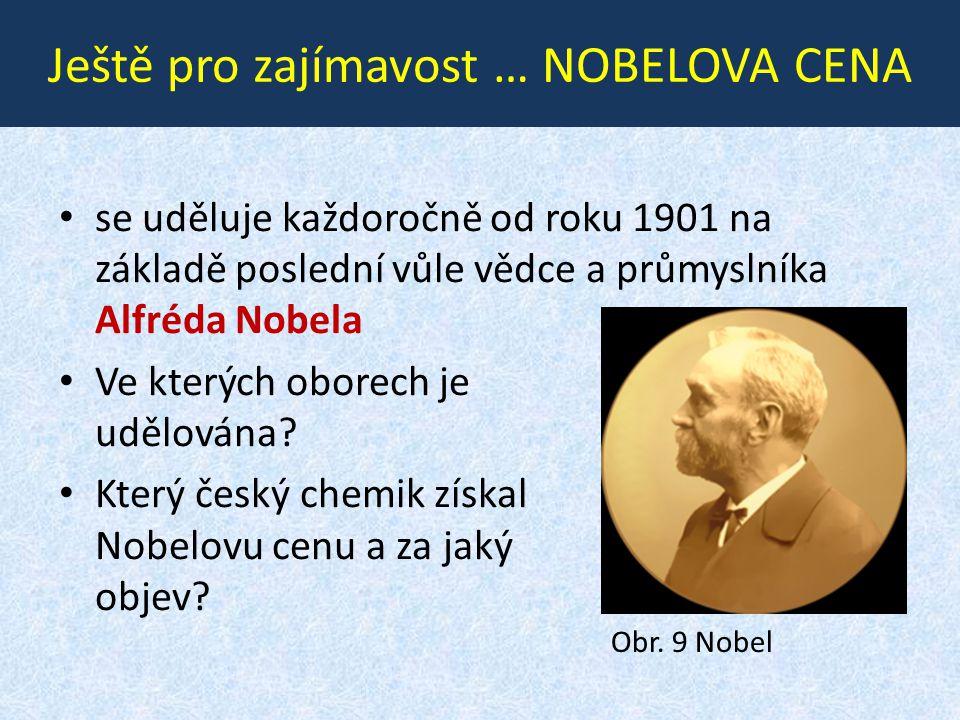 Ještě pro zajímavost … NOBELOVA CENA • se uděluje každoročně od roku 1901 na základě poslední vůle vědce a průmyslníka Alfréda Nobela • Ve kterých oborech je udělována.