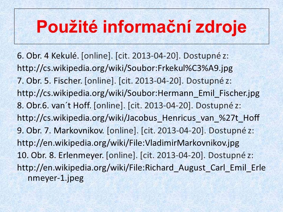 Použité informační zdroje 6. Obr. 4 Kekulé. [online]. [cit. 2013-04-20]. Dostupné z: http://cs.wikipedia.org/wiki/Soubor:Frkekul%C3%A9.jpg 7. Obr. 5.