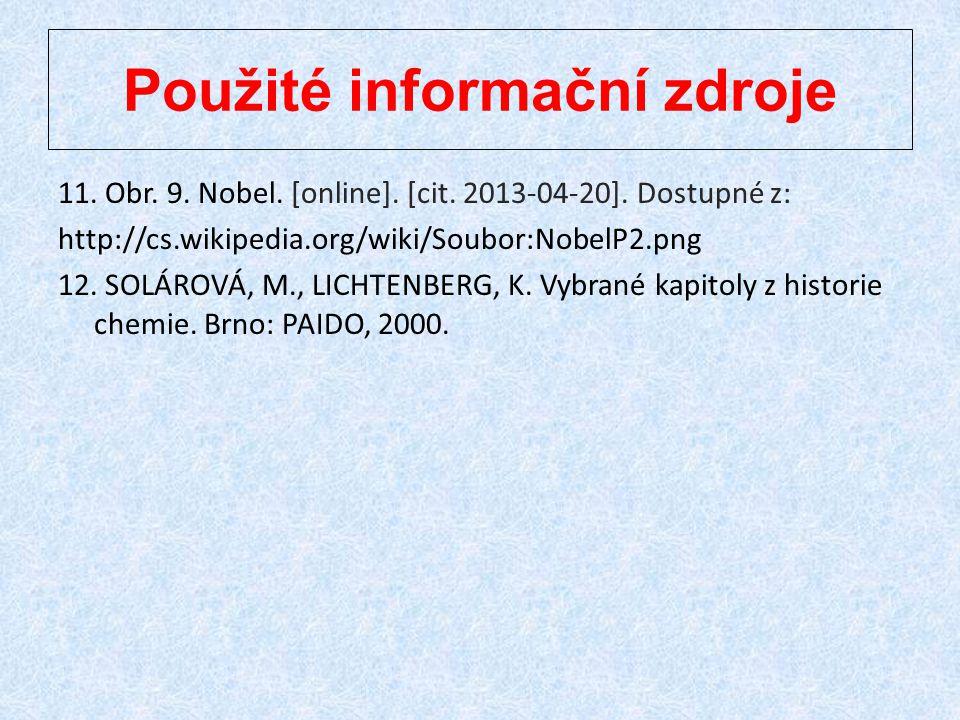 Použité informační zdroje 11. Obr. 9. Nobel. [online]. [cit. 2013-04-20]. Dostupné z: http://cs.wikipedia.org/wiki/Soubor:NobelP2.png 12. SOLÁROVÁ, M.