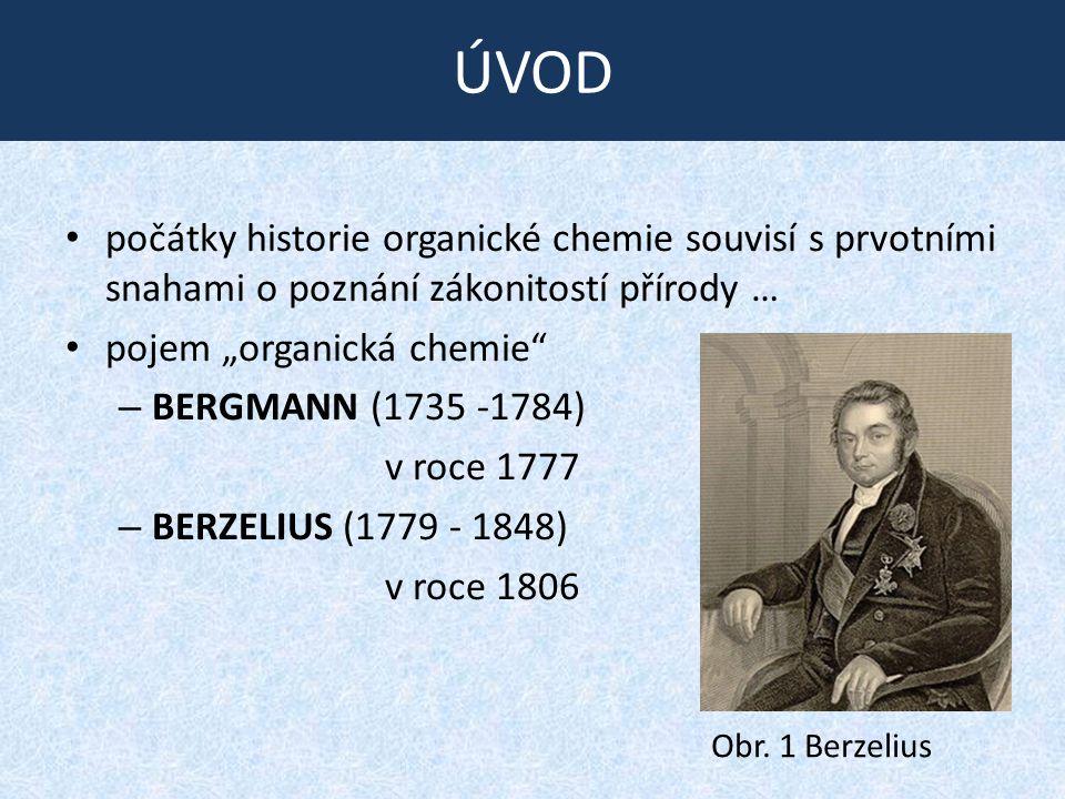 """ÚVOD • počátky historie organické chemie souvisí s prvotními snahami o poznání zákonitostí přírody … • pojem """"organická chemie – BERGMANN (1735 -1784) v roce 1777 – BERZELIUS (1779 ‑ 1848) v roce 1806 Obr."""