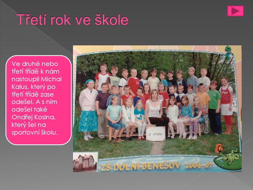 Ve druhé nebo třetí třídě k nám nastoupil Michal Kalus, který po třetí třídě zase odešel.