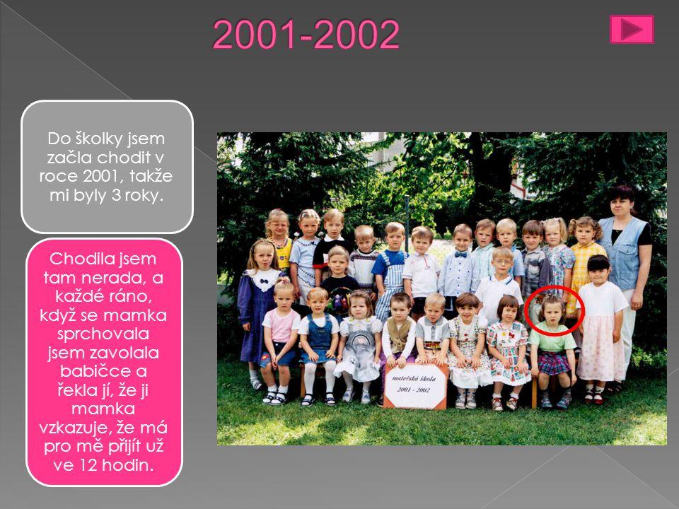 Do školky jsem začla chodit v roce 2001, takže mi byly 3 roky.