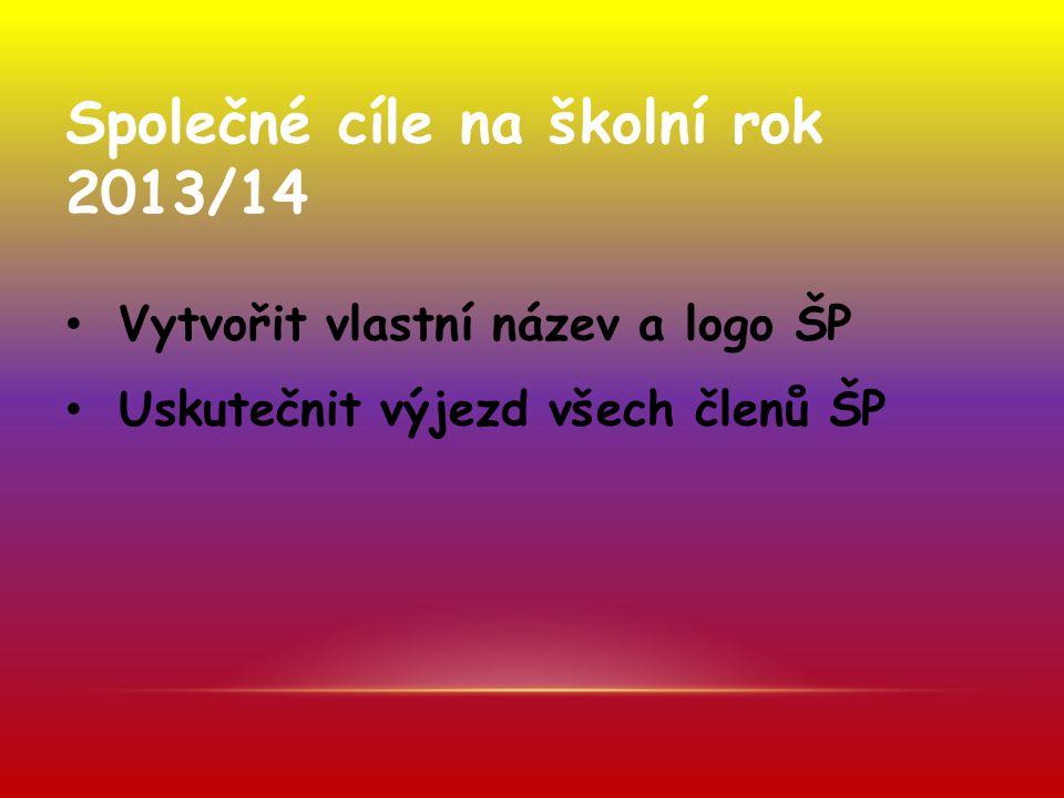 Společné cíle na školní rok 2013/14 • Vytvořit vlastní název a logo ŠP • Uskutečnit výjezd všech členů ŠP