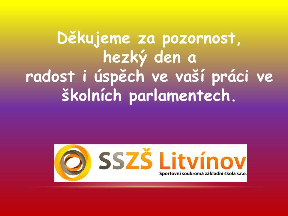 Děkujeme za pozornost, hezký den a radost i úspěch ve vaší práci ve školních parlamentech.