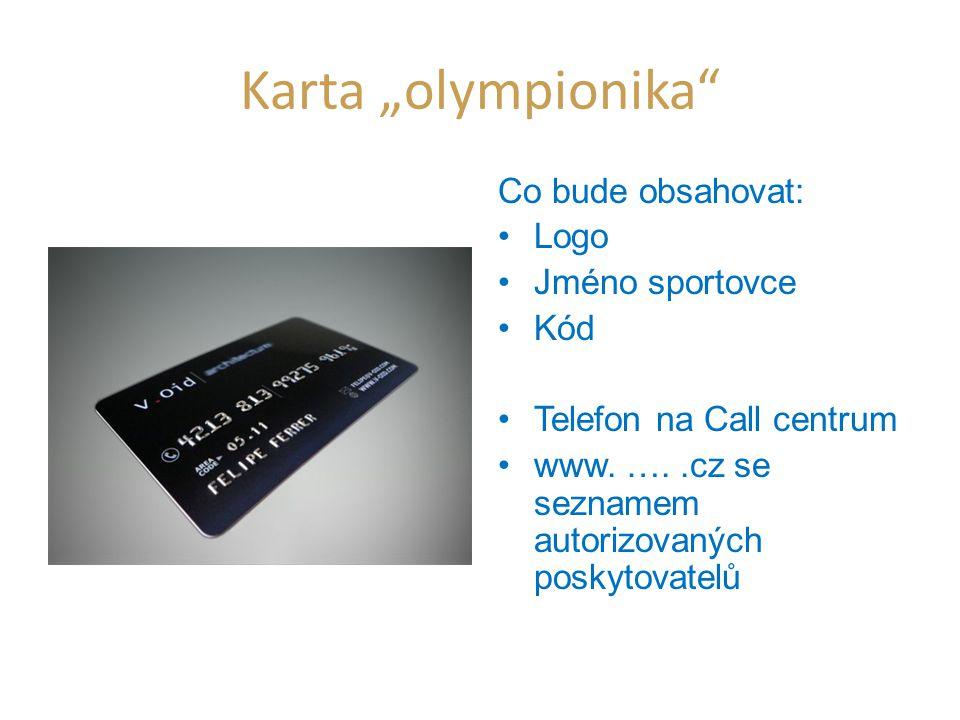 """Karta """"olympionika"""" Co bude obsahovat: •Logo •Jméno sportovce •Kód •Telefon na Call centrum •www. …..cz se seznamem autorizovaných poskytovatelů"""