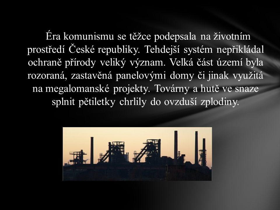 Éra komunismu se těžce podepsala na životním prostředí České republiky. Tehdejší systém nepřikládal ochraně přírody veliký význam. Velká část území by