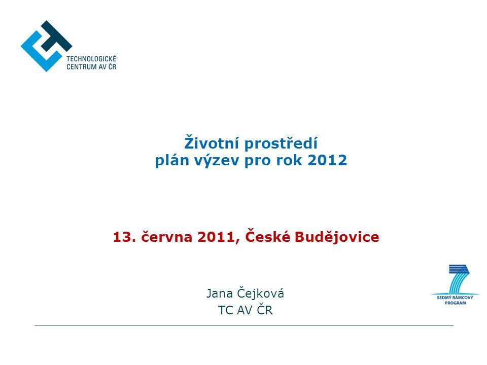 13. června 2011, České Budějovice Jana Čejková TC AV ČR Životní prostředí plán výzev pro rok 2012