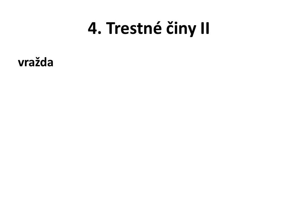 4. Trestné činy II vražda