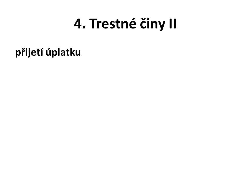 4. Trestné činy II přijetí úplatku