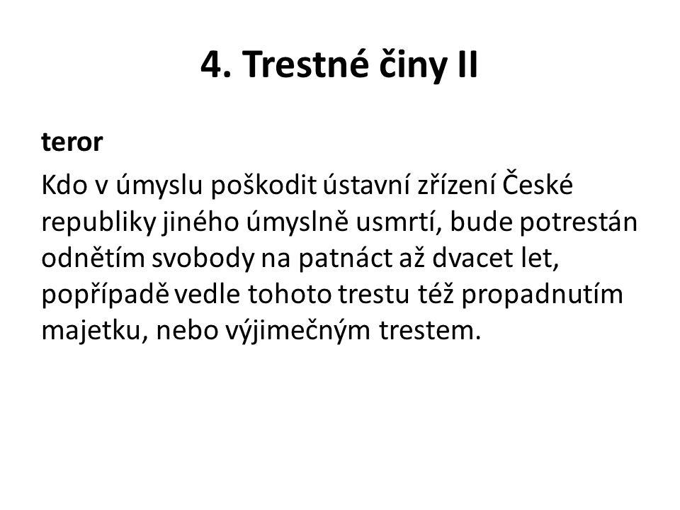 4. Trestné činy II teror Kdo v úmyslu poškodit ústavní zřízení České republiky jiného úmyslně usmrtí, bude potrestán odnětím svobody na patnáct až dva