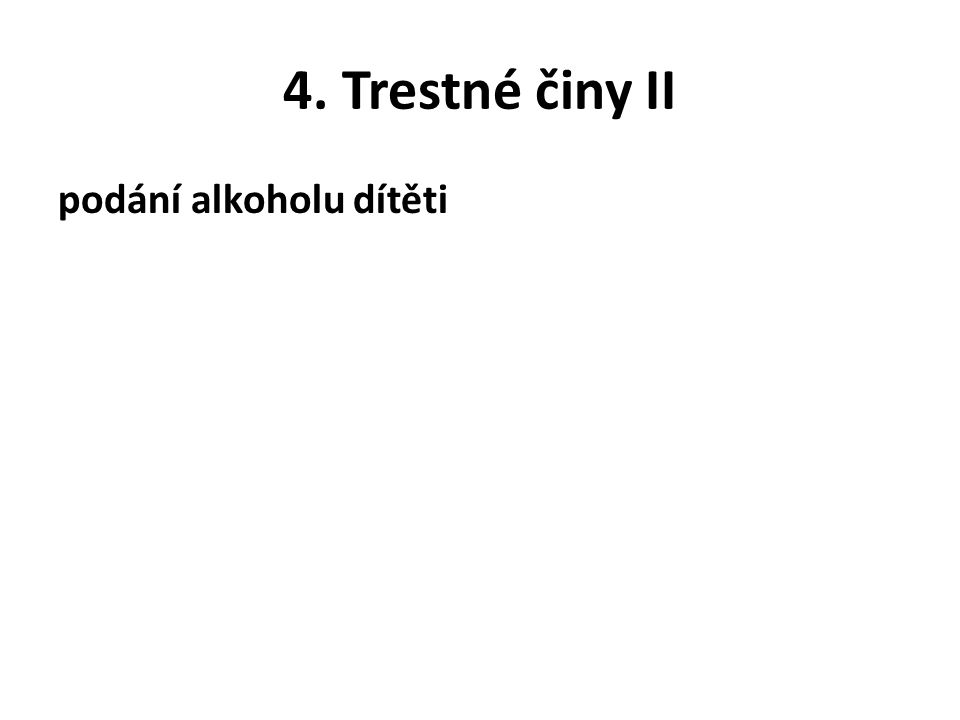 4. Trestné činy II podání alkoholu dítěti